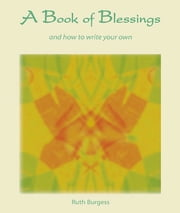 A Book of Blessings - … and how to write your own ebook by Ruth Burgess