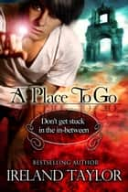 A Place To Go ebook by Ireland Taylor