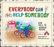 Everybody Can Help Somebody ebook by Ron Hall,Denver Moore