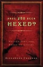 Have You Been Hexed? ebook by Alexandra Chauran