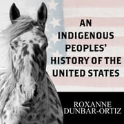 An Indigenous Peoples' History of the United States audiobook by Roxanne Dunbar-Ortiz