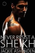 Never Resist a Sheikh ebook by Jackie Ashenden