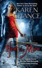 Hunt the Moon - A Cassie Palmer Novel ebook by Karen Chance