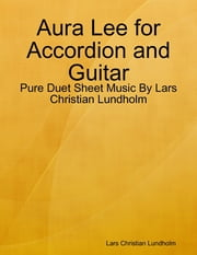 Aura Lee for Accordion and Guitar - Pure Duet Sheet Music By Lars Christian Lundholm ebook by Lars Christian Lundholm