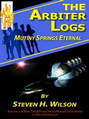 The Arbiter Logs: Mutiny Springs Eternal ebook by Steven H Wilson