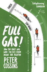 Full Gas - How to Win a Bike Race – Tactics from Inside the Peloton ebook by Peter Cossins