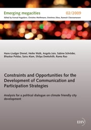 Constraints and Opportunities for the Development of Communication and Participation Strategies - Analysis for a political dialogue on climate friendly city development ebook by Hans-Liudger Dienel,Heike Walk,Angela Jain,Sabine Schröder,Bhaskar Poldas,Saira Alam,Shilpa Deekshith,Rama Rao