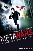 MetaWars: Fight for the Future - Book 1 ebook by Jeff Norton