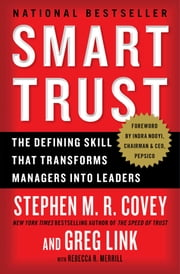Smart Trust - Creating Prosperity, Energy, and Joy in a Low-Trust World ebook by Stephen M.R. Covey,Greg Link,Rebecca R. Merrill