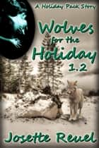 Wolves for the Holiday 1.2 ebook by Josette Reuel