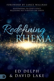 Redefining Rhema - Responding to God's Voice, Releasing His Purposes on Earth ebook by Ed Delph, David Lake, Lance Wallnau