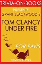 Tom Clancy Under Fire: A Jack Ryan Jr. Novel By Grant Blackwood (Trivia-On-Books) ebook by Trivion Books