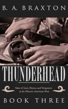 Thunderhead: Tales of Love, Honor, and Vengeance in the Historic American West, Book Three ekitaplar by B. A. Braxton