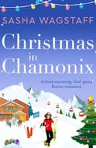 Christmas in Chamonix - A heartwarming, feel-good festive romance ebook by Sasha Wagstaff
