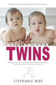 Raising Your Twins - Real Life Tips on Parenting Your Children with Ease ebook by Stephanie Woo