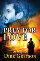 Prey for Love ebook by Dirk Greyson