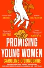 Promising Young Women - 'I loved it - whipsmart and so witty' Marian Keyes ebook by Caroline O'Donoghue