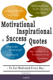 Motivational, Inspirational and Success Quotes - To Get Motivated Every Day - ebook by Kobo.Web.Store.Products.Fields.ContributorFieldViewModel