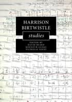 Harrison Birtwistle Studies ebook by David Beard,Kenneth Gloag,Nicholas Jones