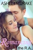 Romancing the R.A. ebook by Ashelyn Drake
