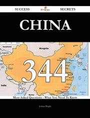 China 344 Success Secrets - 344 Most Asked Questions On China - What You Need To Know ebook by Joshua Wright