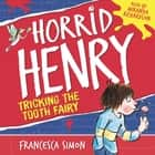 Horrid Henry Tricks the Tooth Fairy - Book 3 audiobook by Francesca Simon