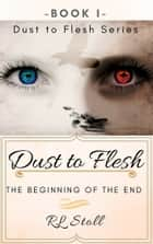 Dust to Flesh: The Beginning of the End ebook by RL Stoll