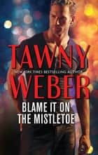 Blame it on the Mistletoe ebook by Tawny Weber