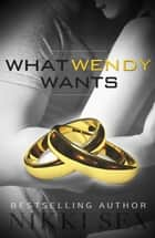 What Wendy Wants ebook by Nikki Sex