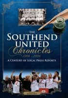 The Southend United Chronicles 1906-2006 ebook by Keith Roe