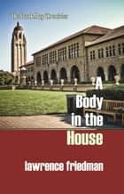 A Body in the House ebook by Lawrence M. Friedman
