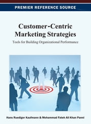 Customer-Centric Marketing Strategies - Tools for Building Organizational Performance ebook by Hans-Ruediger Kaufmann,Mohammad Fateh Ali Khan Panni