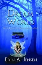 Dream World - Book Two of the Dream Waters Series ebook by Erin A Jensen