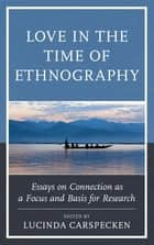 Love in the Time of Ethnography - Essays on Connection as a Focus and Basis for Research ebook by Lucinda Carspecken, Lucinda Carspecken, Phil Francis Carspecken,...