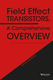 Field Effect Transistors, A Comprehensive Overview - From Basic Concepts to Novel Technologies ebook by Pouya Valizadeh