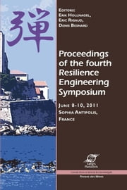 Proceedings of the fourth Resilience Engineering Symposium - June 8-10, 2011, Sophia Antipolis, France ebook by Erik Hollnagel,Éric Rigaud,Denis Besnard