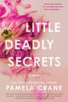 Little Deadly Secrets - A Novel ebook by Pamela Crane
