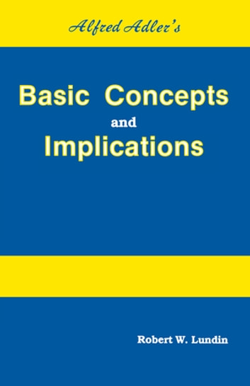 Alfred Adler's Basic Concepts And Implications ebook by Robert W. Lundin
