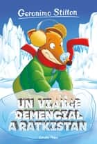 Un viatge demencial a Ratkistan ebook by Geronimo Stilton, David Nel·lo
