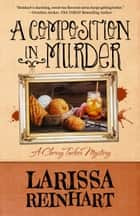A COMPOSITION IN MURDER ebook by Larissa Reinhart