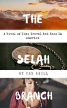 The Selah Branch: A Novel of Time Travel and Race in America ebook by Ted Neill
