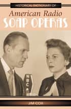Historical Dictionary of American Radio Soap Operas ebook by Jim Cox