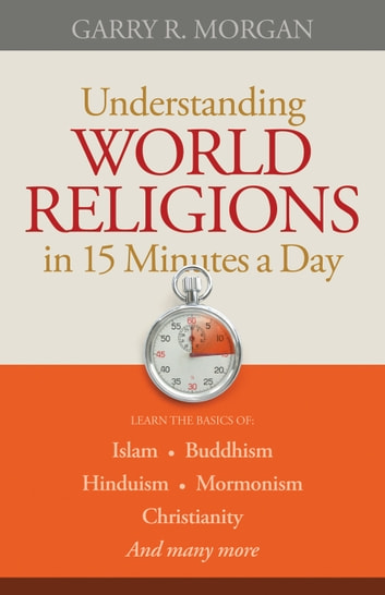 Understanding World Religions in 15 Minutes a Day ebook by Garry R. Morgan