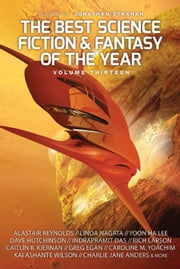 The Best Science Fiction and Fantasy of the Year, Volume Thirteen ebook by Jonathan Strahan, Alastair Reynolds, Charlie Jane Anders