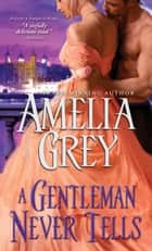A Gentleman Never Tells ebook by Amelia Grey