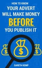 How To Know If Your Advert Will Make You Money BEFORE You Publish It ebook by Gareth Kemp