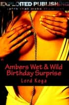 Ambers Wet & Wild Birthday Surprise ebook by