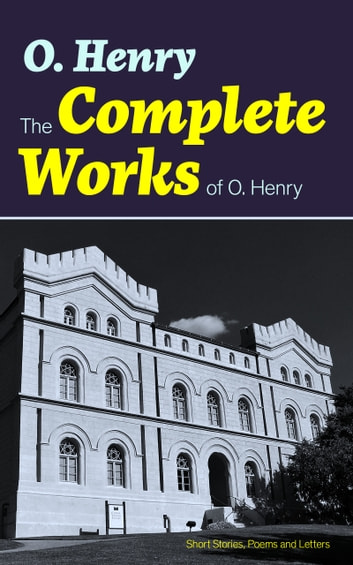 The Complete Works of O. Henry: Short Stories, Poems and Letters ebook by O.  Henry