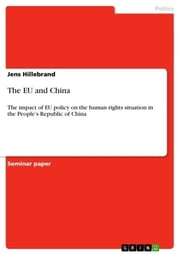 The EU and China - The impact of EU policy on the human rights situation in the People's Republic of China ebook by Jens Hillebrand