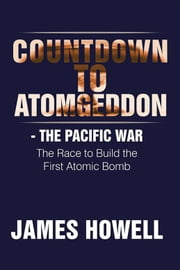 Countdown to Atomgeddon - The Pacific War ebook by James Howell